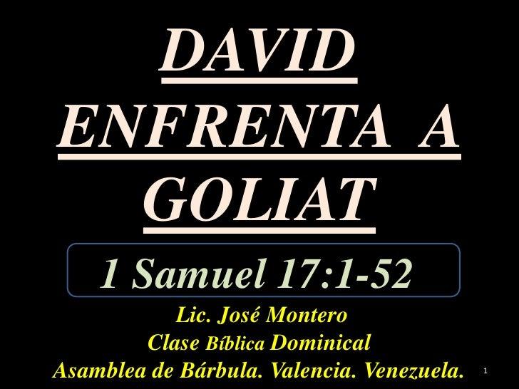 DAVID ENFRENTA  A GOLIAT <br />Lic. José Montero<br />Clase Bíblica Dominical<br />Asamblea de Bárbula. Valencia. Venezuel...