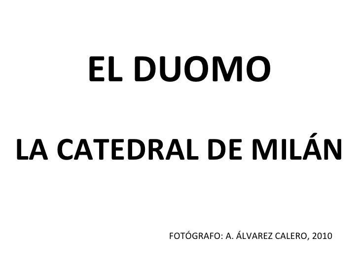 EL DUOMO LA CATEDRAL DE MILÁN FOTÓGRAFO: A. ÁLVAREZ CALERO, 2010