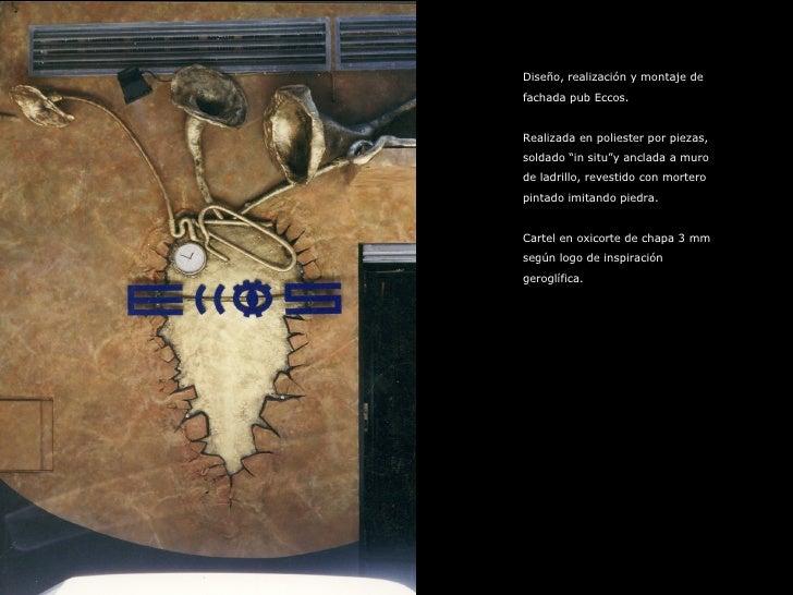 """Diseño, realización y montaje de  fachada pub Eccos. Realizada en poliester por piezas,  soldado """"in situ""""y anclada a muro..."""