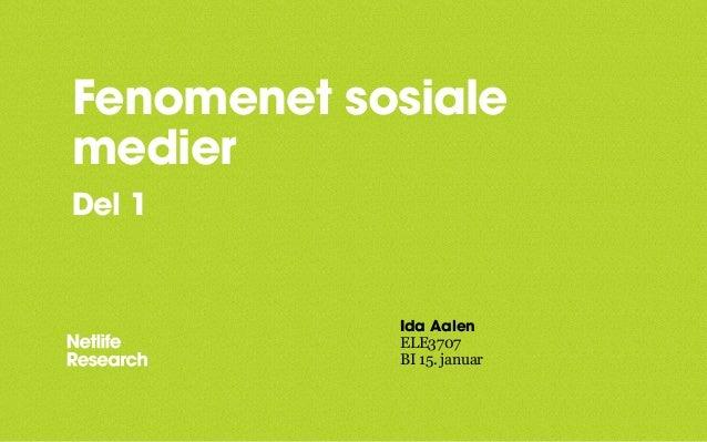 Fenomenet sosialemedierDel 1            Ida Aalen            ELE3707            BI 15. januar