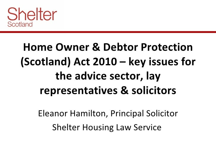 Home Owner & Debtor Protection (Scotland) Act 2010 – key issues for the advice sector, lay representatives & solicitors El...