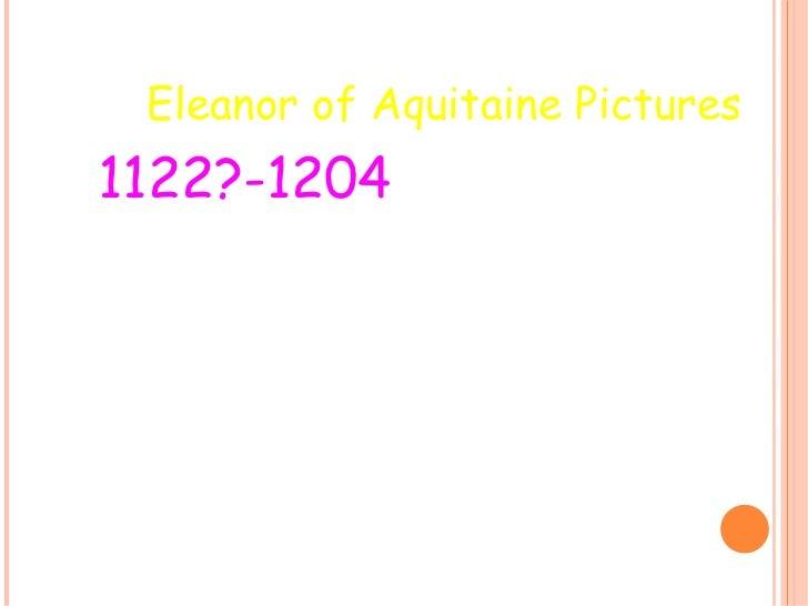 Eleanor of Aquitaine Pictures <ul><li>1122?-1204 </li></ul>