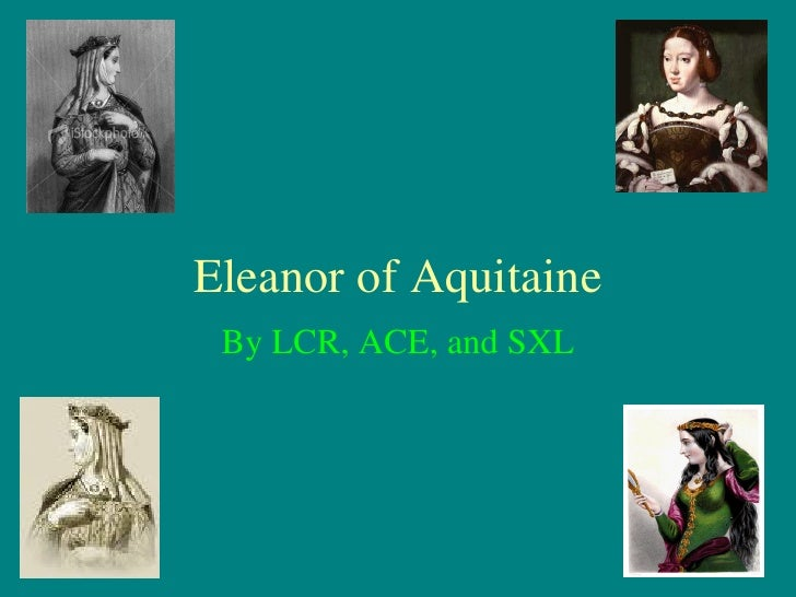 Eleanor of Aquitaine By LCR, ACE, and SXL