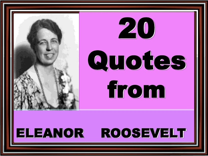 20Quotes from<br />ELEANOR    ROOSEVELT<br />