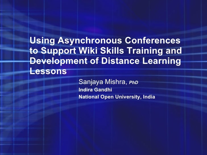 Using Asynchronous Conferences to Support Wiki Skills Training and Development of Distance Learning Lessons   Sanjaya Mish...