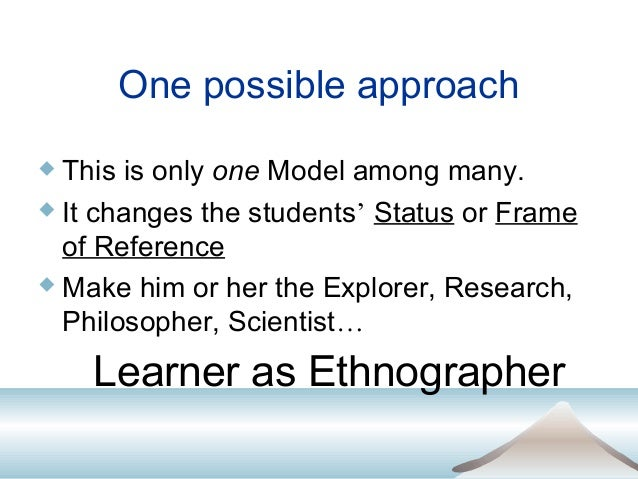 learning as ethnographers approach to enhance intercultural learning That storytelling is an effective tool to raise young learners' interest and  the  historical and the ethnographic approaches to the study of.