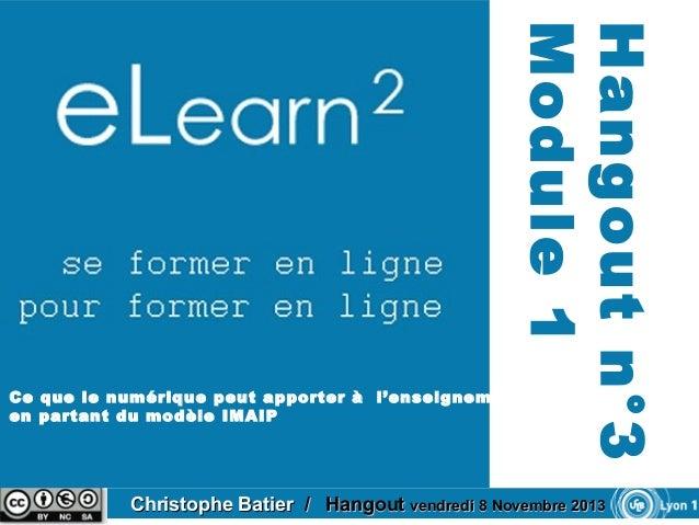 Hangout n°3 Module 1  Ce que le numérique peut apporter à l'enseignement en partant du modèle IMAIP  Christophe Batier / H...