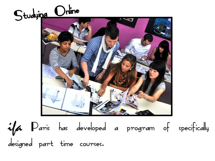 Studyin g Onlineifa Paris has developed a program of specificallydesigned part time courses.