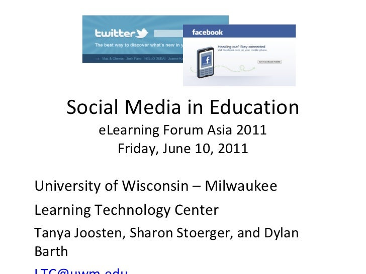 Social Media in Education eLearning Forum Asia 2011 Friday, June 10, 2011 University of Wisconsin – Milwaukee Learning Tec...