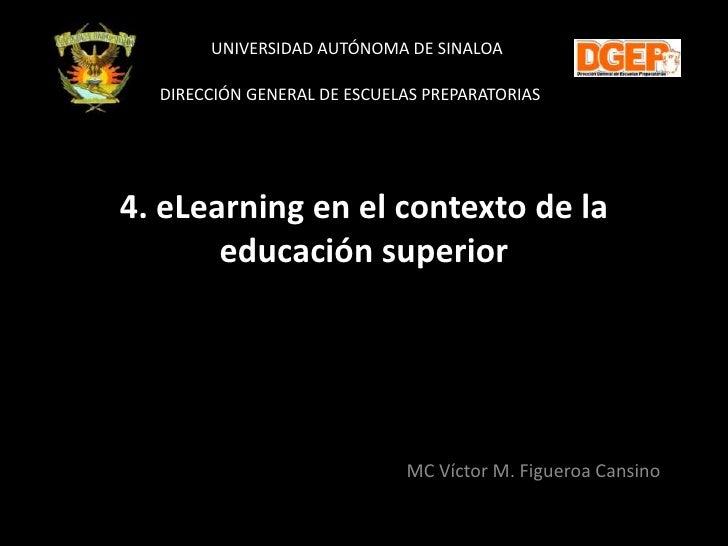 UNIVERSIDAD AUTÓNOMA DE SINALOA  DIRECCIÓN GENERAL DE ESCUELAS PREPARATORIAS4. eLearning en el contexto de la       educac...