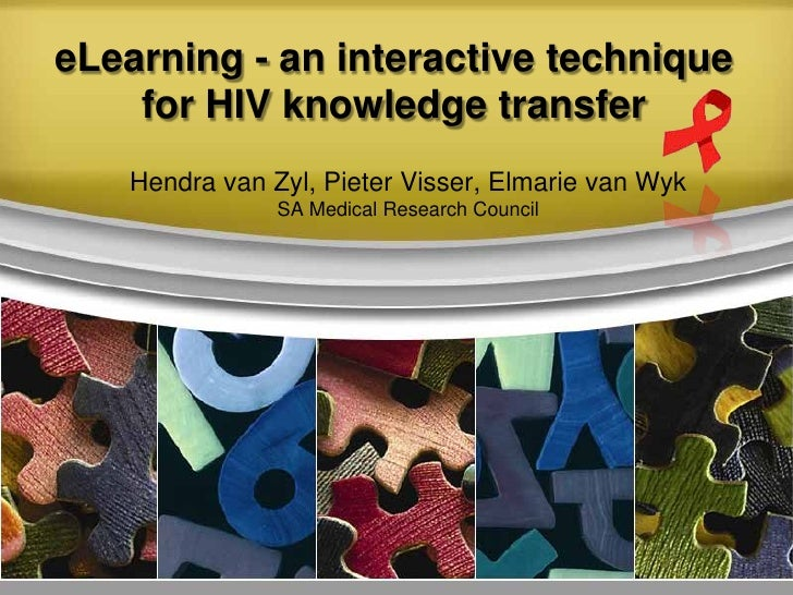 eLearning - an interactive technique     for HIV knowledge transfer    Hendra van Zyl, Pieter Visser, Elmarie van Wyk     ...