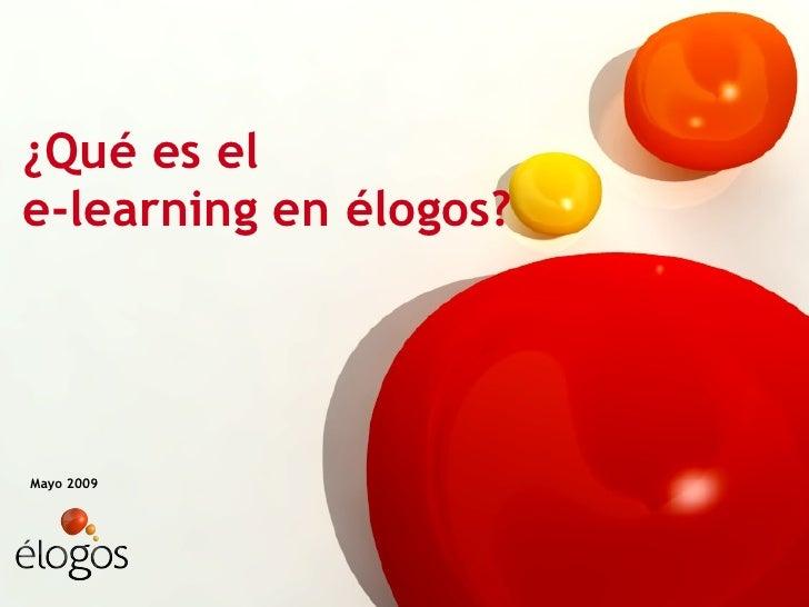 ¿Qué es el  e-learning en élogos? Mayo 2009