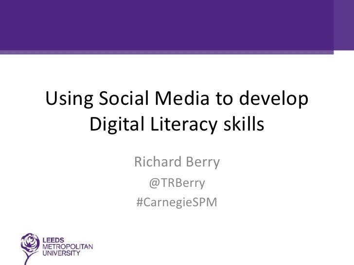 Using Social Media to develop     Digital Literacy skills         Richard Berry            @TRBerry          #CarnegieSPM