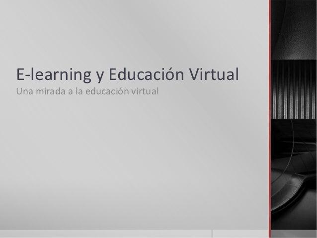 E-learning y Educación VirtualUna mirada a la educación virtual