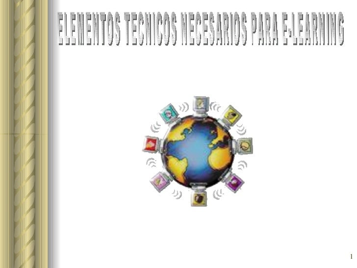 ELEMENTOS TECNICOS NECESARIOS PARA E-LEARNING