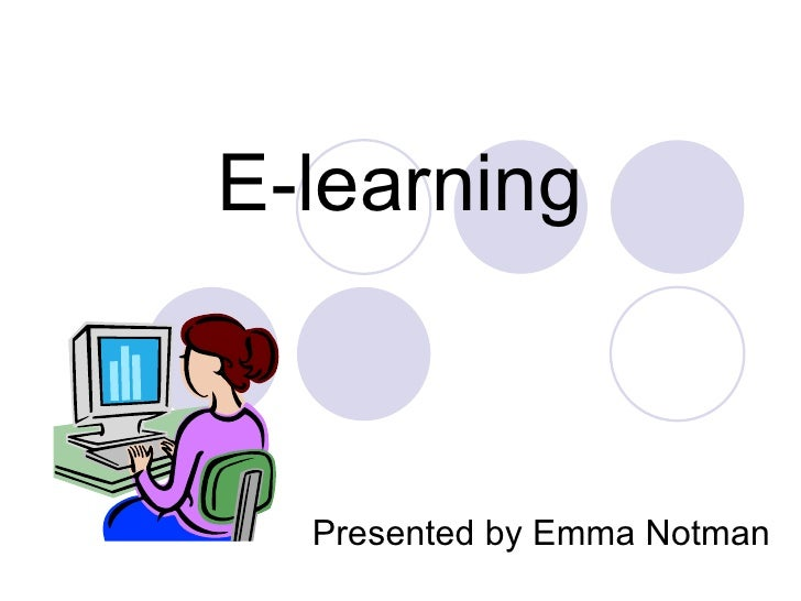 E-learning Presented by Emma Notman