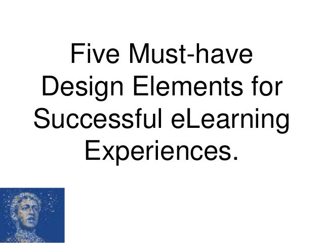 Five Must-haveDesign Elements forSuccessful eLearningExperiences.