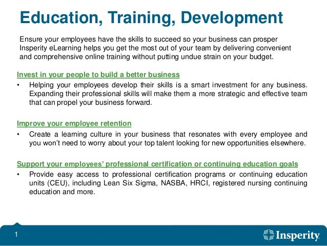1 Education, Training, Development Invest in your people to build a better business • Helping your employees develop their...