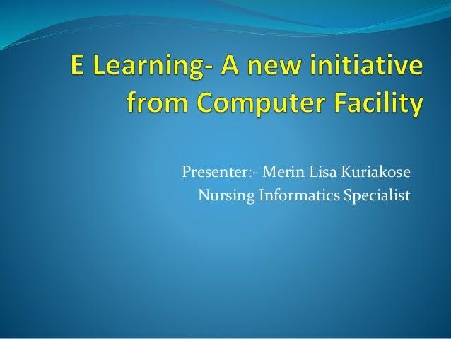 Presenter:- Merin Lisa Kuriakose Nursing Informatics Specialist