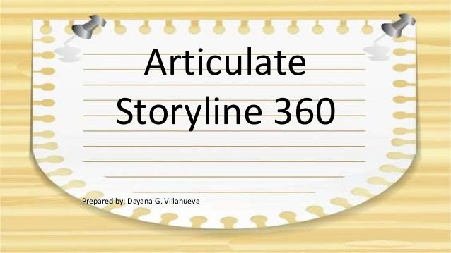 Articulate Storyline 360 Prepared by: Dayana G. Villanueva