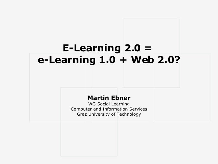 E-Learning 2.0 =  e-Learning 1.0 + Web 2.0? Martin Ebner WG Social Learning Computer and Information Services Graz Univers...