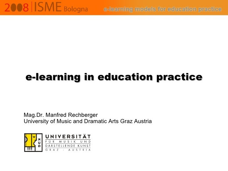 e-learning in education practice Mag.Dr. Manfred Rechberger University of Music and Dramatic Arts Graz Austria