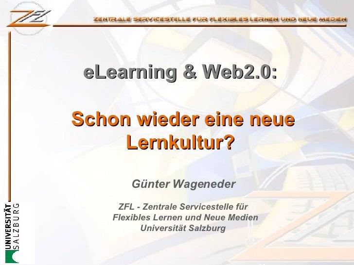 eLearning & Web2.0:  Schon wieder eine neue Lernkultur?  Günter Wageneder ZFL -  Zentrale Servicestelle für   Flexibles Le...