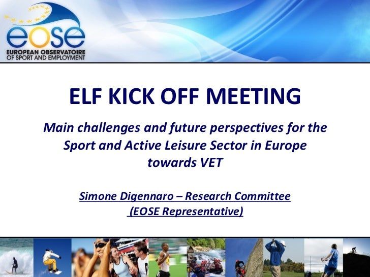 ELF KICK OFF MEETING Main challenges and future perspectives for the Sport and Active Leisure Sector in Europe towards VET...