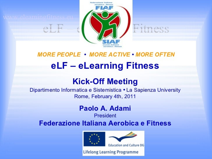eLF – eLearning Fitness eLF – eLearning Fitness Kick-Off Meeting Dipartimento Informatica e Sistemistica  •  La  Sapienza ...