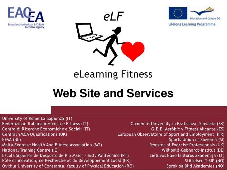 eLF<br />eLearning Fitness<br />Web Site and Services<br />University of Rome La Sapienza (IT)<br />Federazione Italiana A...