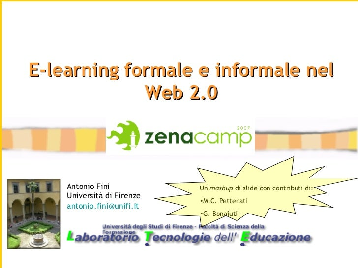 Antonio Fini Università di Firenze [email_address]   E-learning formale e informale nel Web 2.0 <ul><li>Un  mashup  di sli...