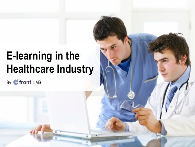 Discover how we can help you build a thriving learning community efrontlearning.net » E-learning in the Healthcare Industr...