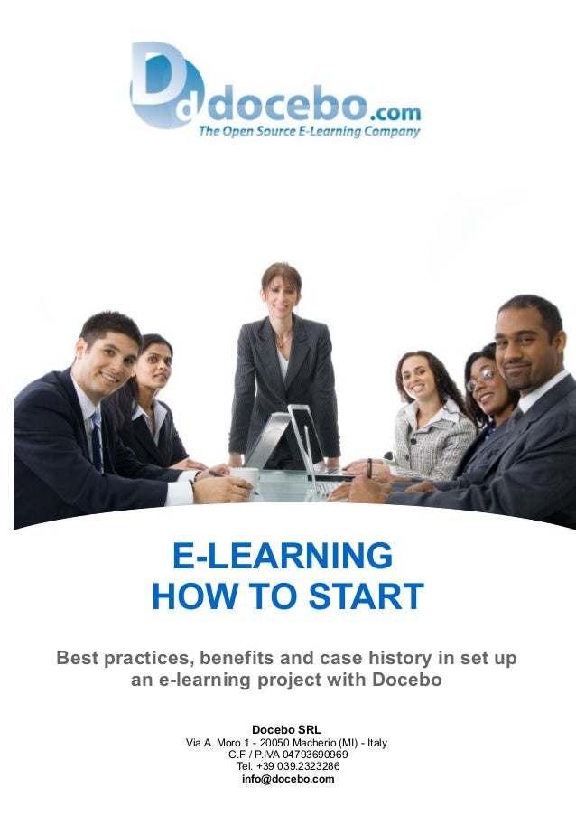 E-LEARNING HOW TO START Best practices, benefits and case history in set up an e-learning project with Docebo Docebo SRL V...
