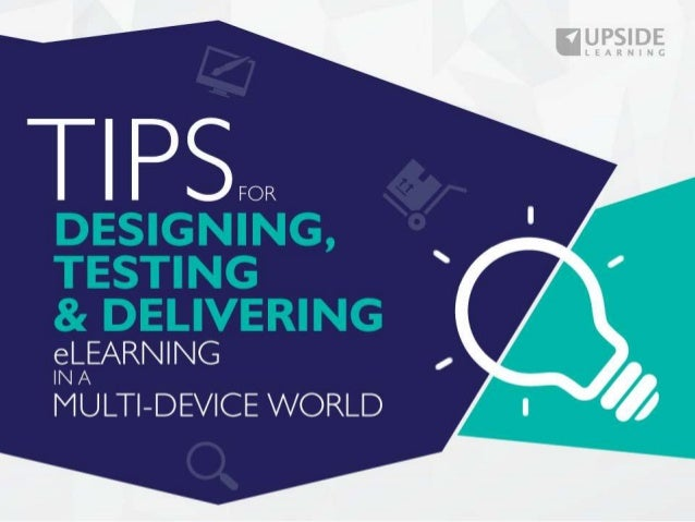 Tips for Designing, Testing & Delivering eLearning in a Multi-device World