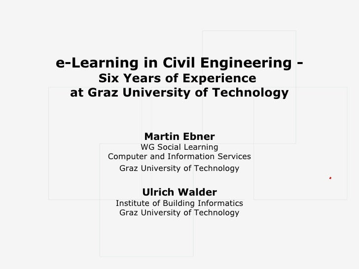 e-Learning in Civil Engineering - Six Years of Experience  at Graz University of Technology Martin Ebner WG Social Learnin...