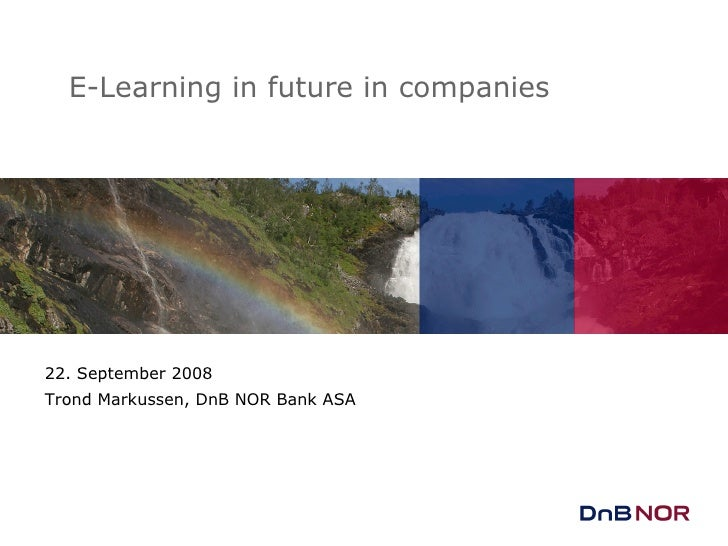 22. September 2008 Trond Markussen, DnB NOR Bank ASA E-Learning in future in companies