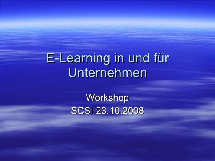 E-Learning in und für Unternehmen Workshop SCSI 23.10.2008