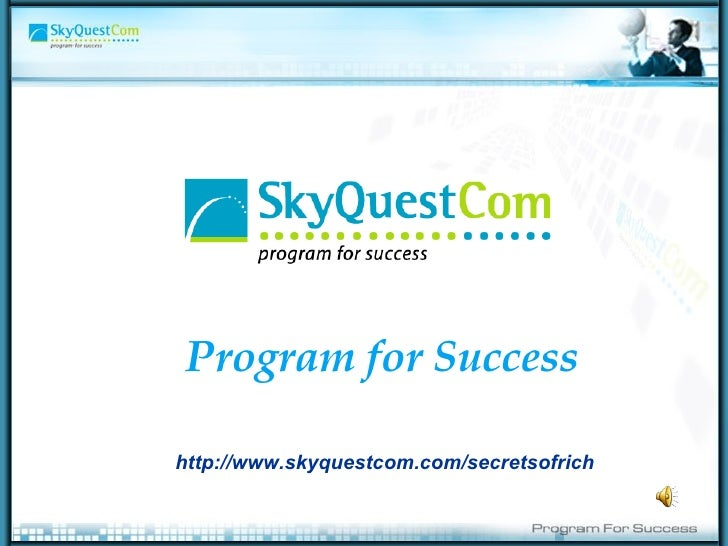 Program for Success http://www.skyquestcom.com/secretsofrich