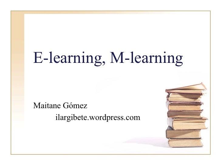 E-learning, M-learning Maitane Gómez ilargibete.wordpress.com