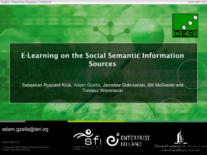 E-Learning on the Social Semantic Information Sources Sebastian Ryszard Kruk,  Adam Gzella , Jarosław Dobrzański, Bill McD...