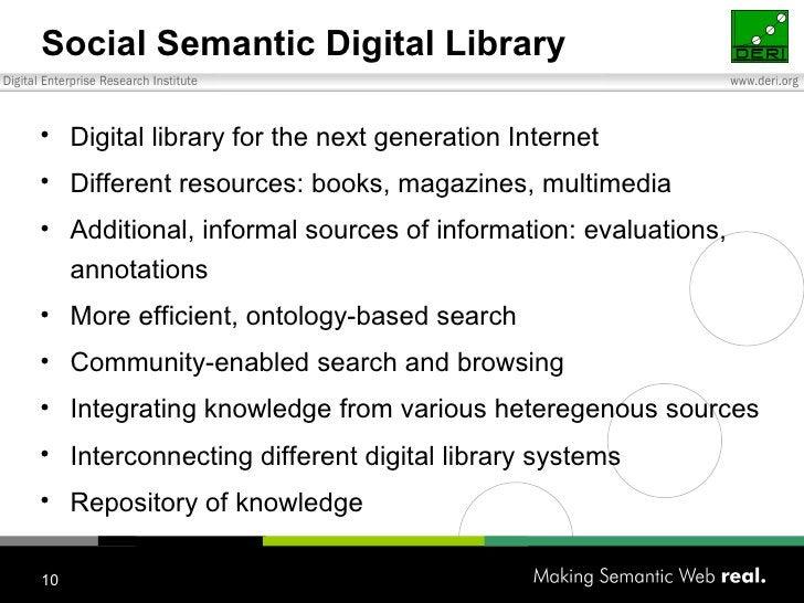 Social Semantic Digital Library <ul><li>Digital  library  for the next generation Internet </li></ul><ul><li>Different res...