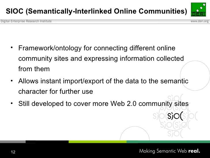 SIOC (Semantically-Interlinked Online Communities) <ul><li>Framework/ontology for connecting different online community si...