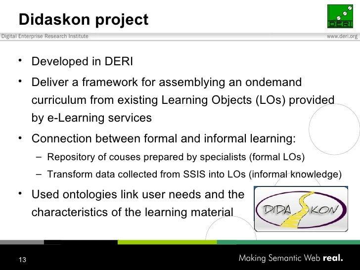 Didaskon project <ul><li>Developed in DERI  </li></ul><ul><li>Deliver a framework for assemblying an ondemand curriculum f...