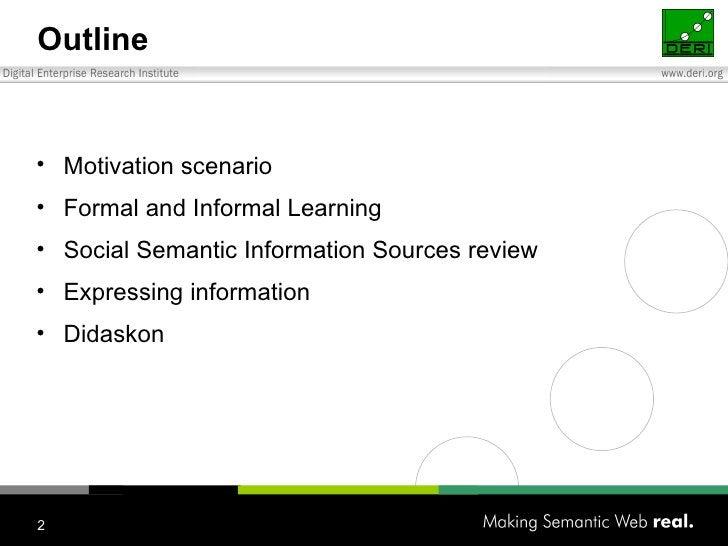 Outline <ul><li>Motivation scenario </li></ul><ul><li>Formal and Informal  Learning </li></ul><ul><li>Social Semantic Info...
