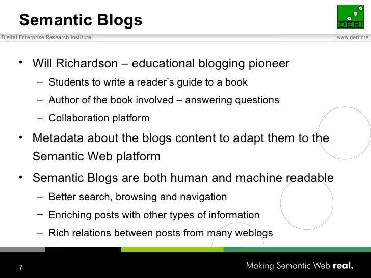Semantic Blogs <ul><li>Will Richardson – educational blogging pioneer </li></ul><ul><ul><li>Students to write a reader's g...