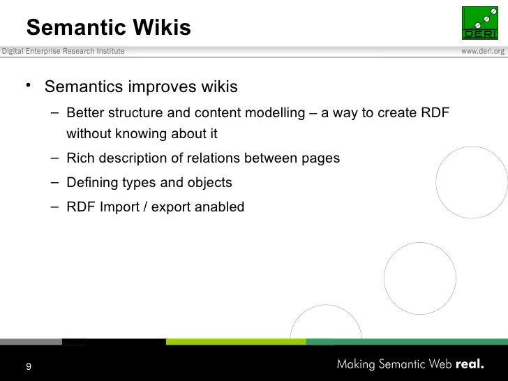 Semantic Wikis <ul><li>Semantics improves wikis </li></ul><ul><ul><li>Better structure and content modelling  – a way to c...