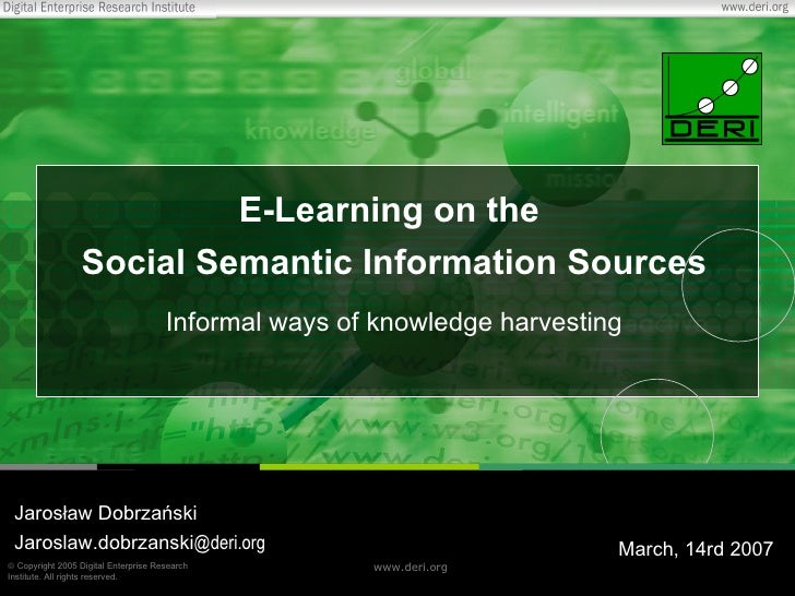 E -Learning  on the  Social Semantic Information Sources Informal ways of knowledge harvesting Jarosław Dobrzański Jarosla...
