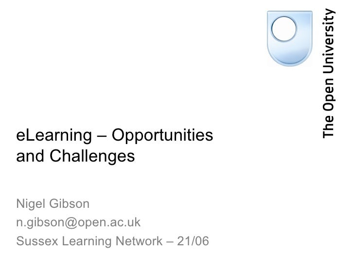 eLearning – Opportunities and Challenges Nigel Gibson [email_address] Sussex Learning Network – 21/06