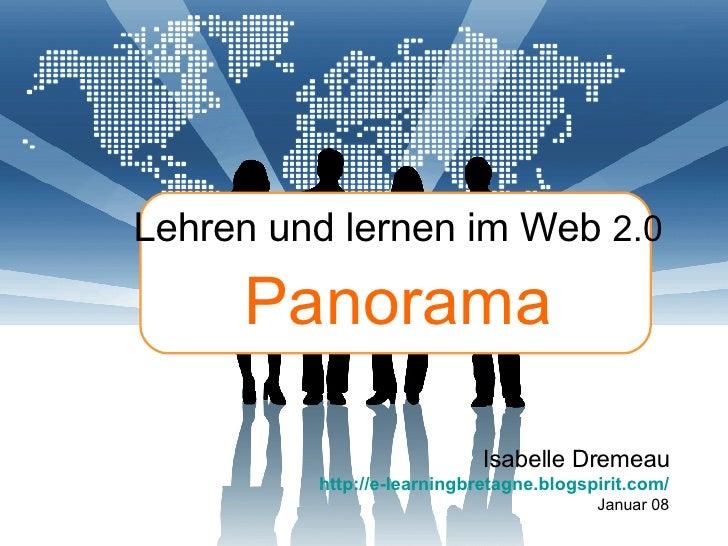 Lehren und lernen im Web  2.0 Panorama Isabelle Dremeau http://e-learningbretagne.blogspirit.com / Januar 08