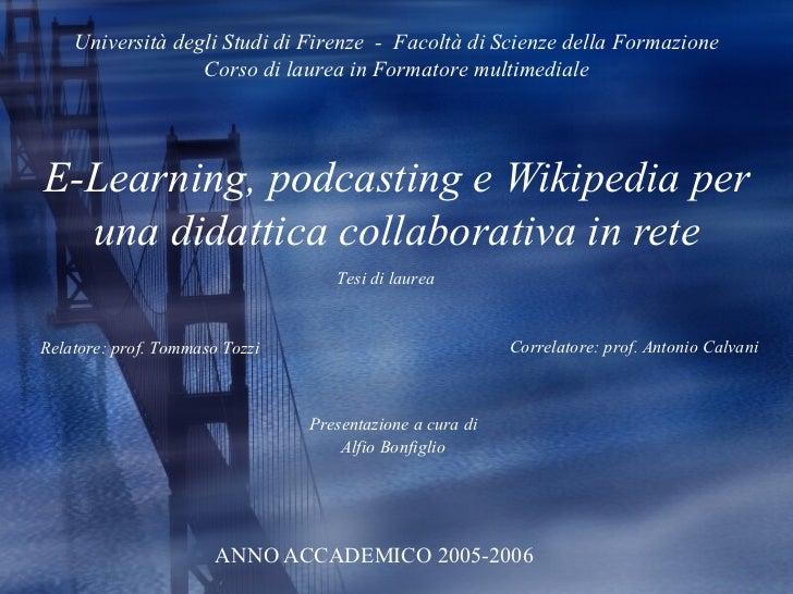 E-Learning, podcasting e Wikipedia per una didattica collaborativa in rete ANNO ACCADEMICO 2005-2006 Presentazione a cura ...
